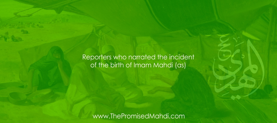 Reporters of Imam Mahdi Birth An absolute Certainity
